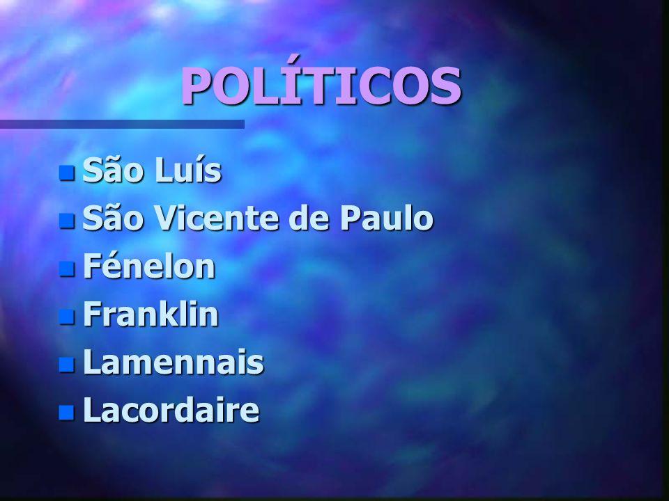 POLÍTICOS n São Luís n São Vicente de Paulo n Fénelon n Franklin n Lamennais n Lacordaire