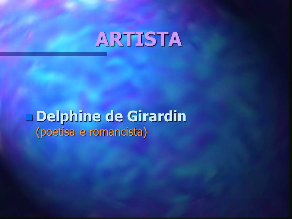 ARTISTA n Delphine de Girardin (poetisa e romancista)