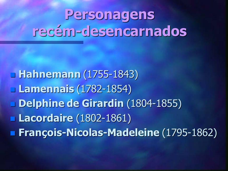 Personagens recém-desencarnados n Hahnemann (1755-1843) n Lamennais (1782-1854) n Delphine de Girardin (1804-1855) n Lacordaire (1802-1861) n François-Nicolas-Madeleine (1795-1862)