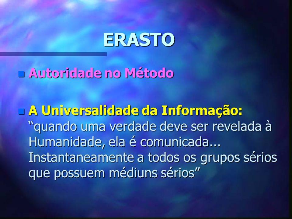 ERASTO n Autoridade no Método n A Universalidade da Informação: quando uma verdade deve ser revelada à Humanidade, ela é comunicada...