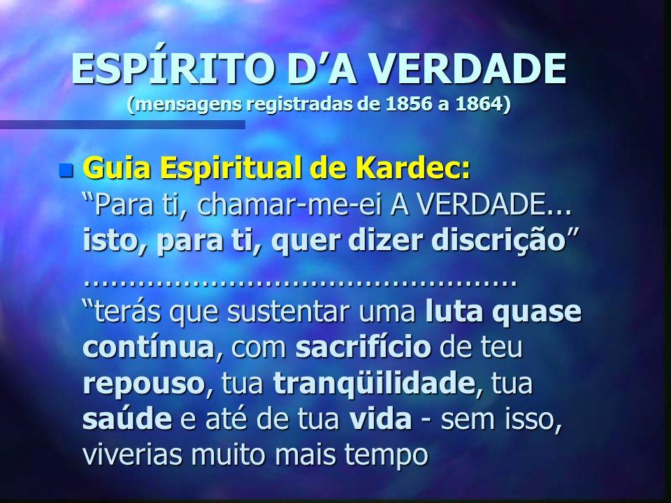 ESPÍRITO DA VERDADE (mensagens registradas de 1856 a 1864) n Guia Espiritual de Kardec: Para ti, chamar-me-ei A VERDADE...