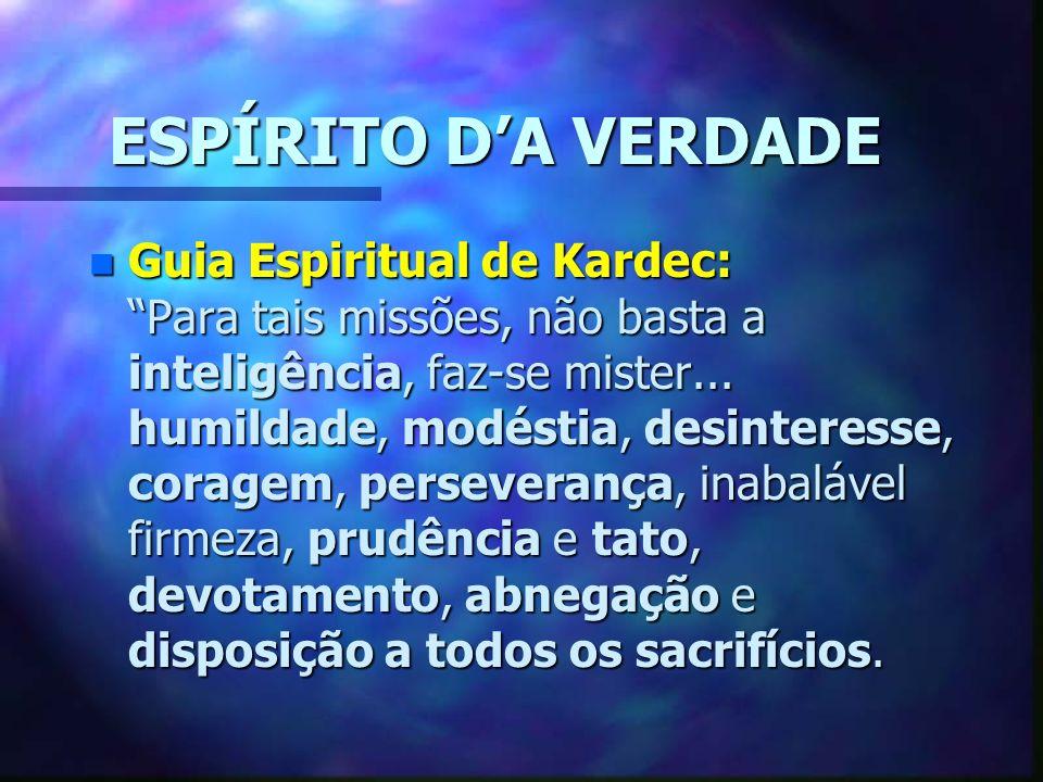 ESPÍRITO DA VERDADE n Guia Espiritual de Kardec: Para tais missões, não basta a inteligência, faz-se mister...