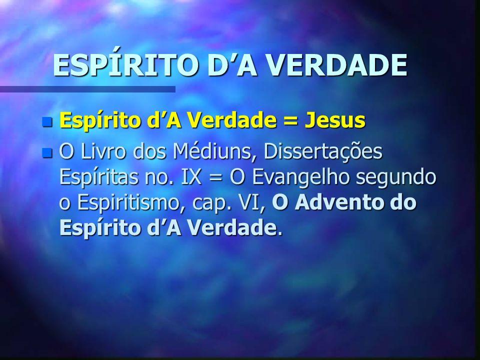 ESPÍRITO DA VERDADE n Espírito dA Verdade = Jesus n O Livro dos Médiuns, Dissertações Espíritas no.