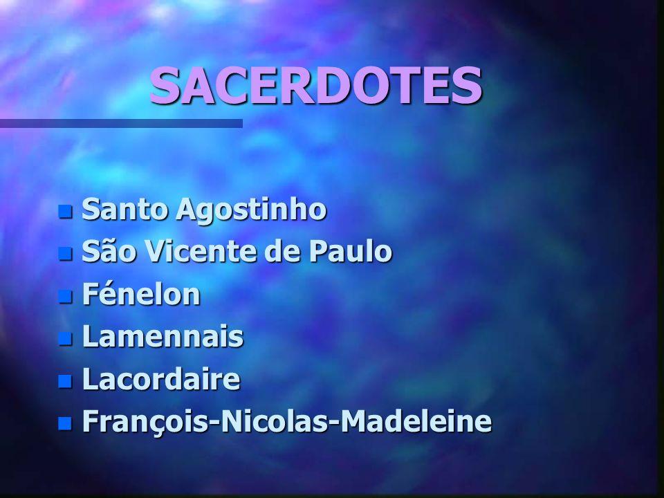 SACERDOTES n Santo Agostinho n São Vicente de Paulo n Fénelon n Lamennais n Lacordaire n François-Nicolas-Madeleine