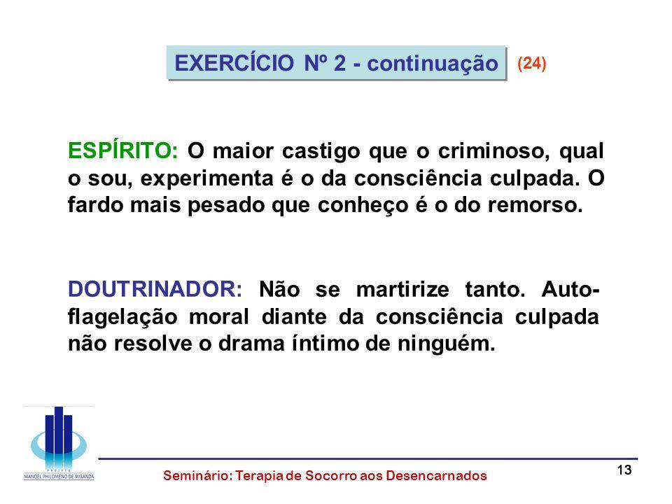 13 Seminário: Terapia de Socorro aos Desencarnados ESPÍRITO: O maior castigo que o criminoso, qual o sou, experimenta é o da consciência culpada. O fa