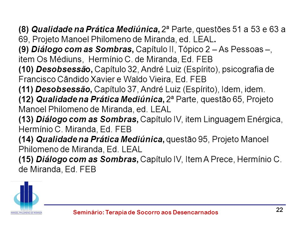 22 Seminário: Terapia de Socorro aos Desencarnados (8) Qualidade na Prática Mediúnica, 2ª Parte, questões 51 a 53 e 63 a 69, Projeto Manoel Philomeno