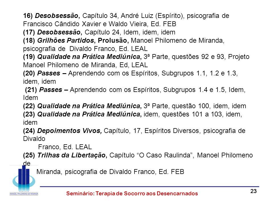 23 Seminário: Terapia de Socorro aos Desencarnados 16) Desobsessão, Capítulo 34, André Luiz (Espírito), psicografia de Francisco Cândido Xavier e Wald