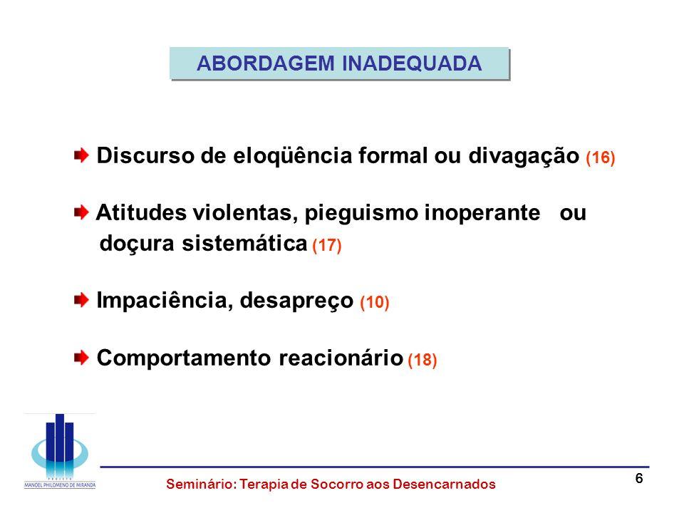66666 Seminário: Terapia de Socorro aos Desencarnados Discurso de eloqüência formal ou divagação (16) Atitudes violentas, pieguismo inoperante ou doçu
