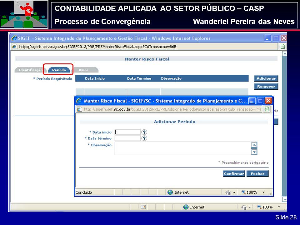 CONTABILIDADE APLICADA AO SETOR PÚBLICO – CASP Processo de ConvergênciaWanderlei Pereira das Neves Módulo de Precatórios – Manter Risco Fiscal (RF) Sl