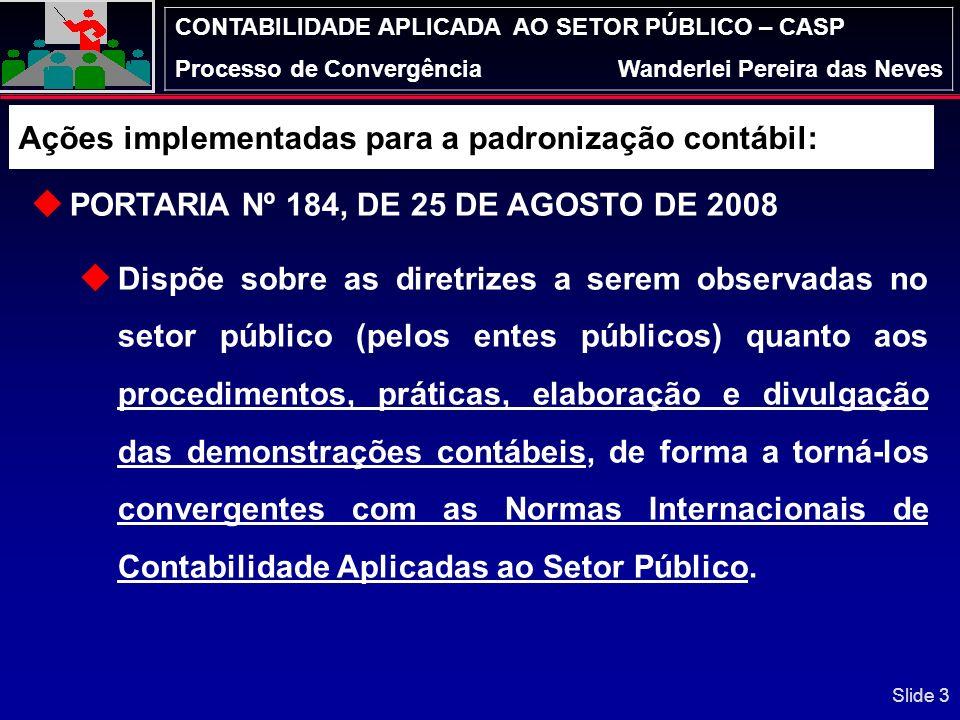 CONTABILIDADE APLICADA AO SETOR PÚBLICO – CASP Processo de ConvergênciaWanderlei Pereira das Neves Slide 23 Volume dos Riscos Fiscais – Possível Impacto: