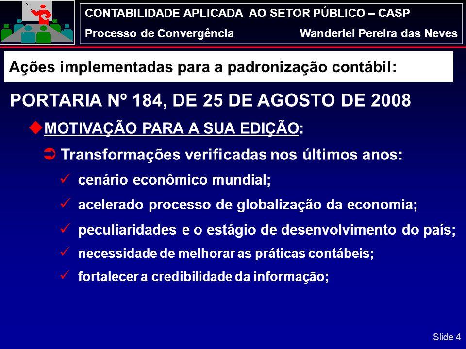 CONTABILIDADE APLICADA AO SETOR PÚBLICO – CASP Processo de ConvergênciaWanderlei Pereira das Neves PORTARIA Nº 184, DE 25 DE AGOSTO DE 2008 Dispõe sob