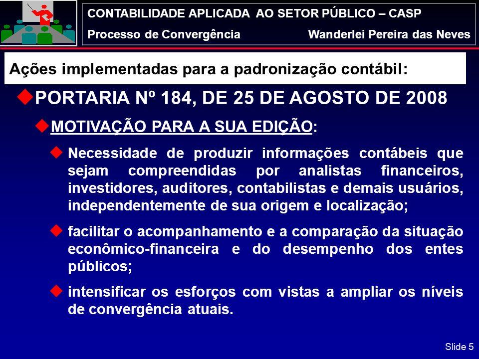 CONTABILIDADE APLICADA AO SETOR PÚBLICO – CASP Processo de ConvergênciaWanderlei Pereira das Neves PORTARIA Nº 184, DE 25 DE AGOSTO DE 2008 MOTIVAÇÃO