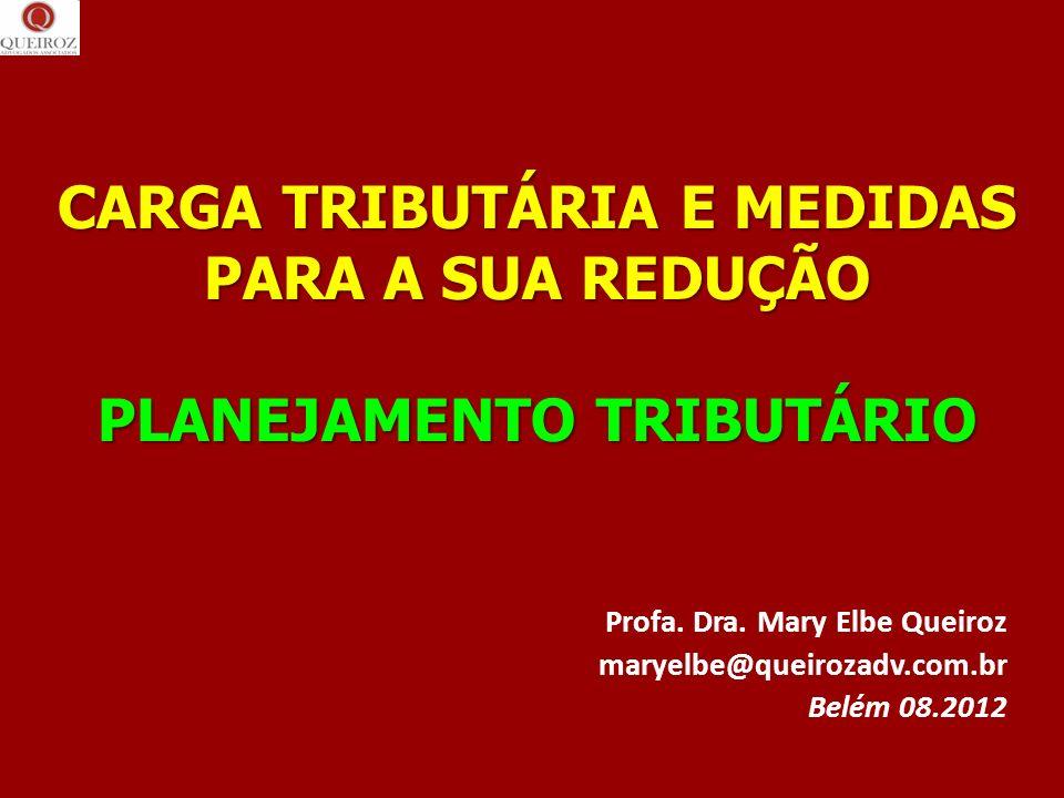 CARGA TRIBUTÁRIA E MEDIDAS PARA A SUA REDUÇÃO PLANEJAMENTO TRIBUTÁRIO CARGA TRIBUTÁRIA E MEDIDAS PARA A SUA REDUÇÃO PLANEJAMENTO TRIBUTÁRIO Profa. Dra