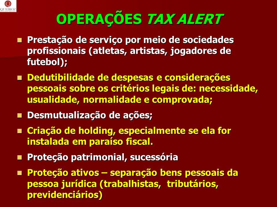 OPERAÇÕES TAX ALERT Prestação de serviço por meio de sociedades profissionais (atletas, artistas, jogadores de futebol); Prestação de serviço por meio