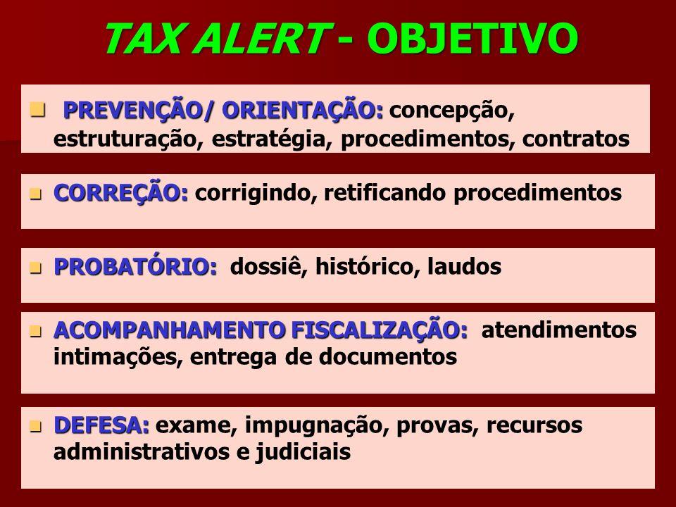 TAX ALERT - OBJETIVO PREVENÇÃO/ ORIENTAÇÃO: PREVENÇÃO/ ORIENTAÇÃO: concepção, estruturação, estratégia, procedimentos, contratos CORREÇÃO: CORREÇÃO: c