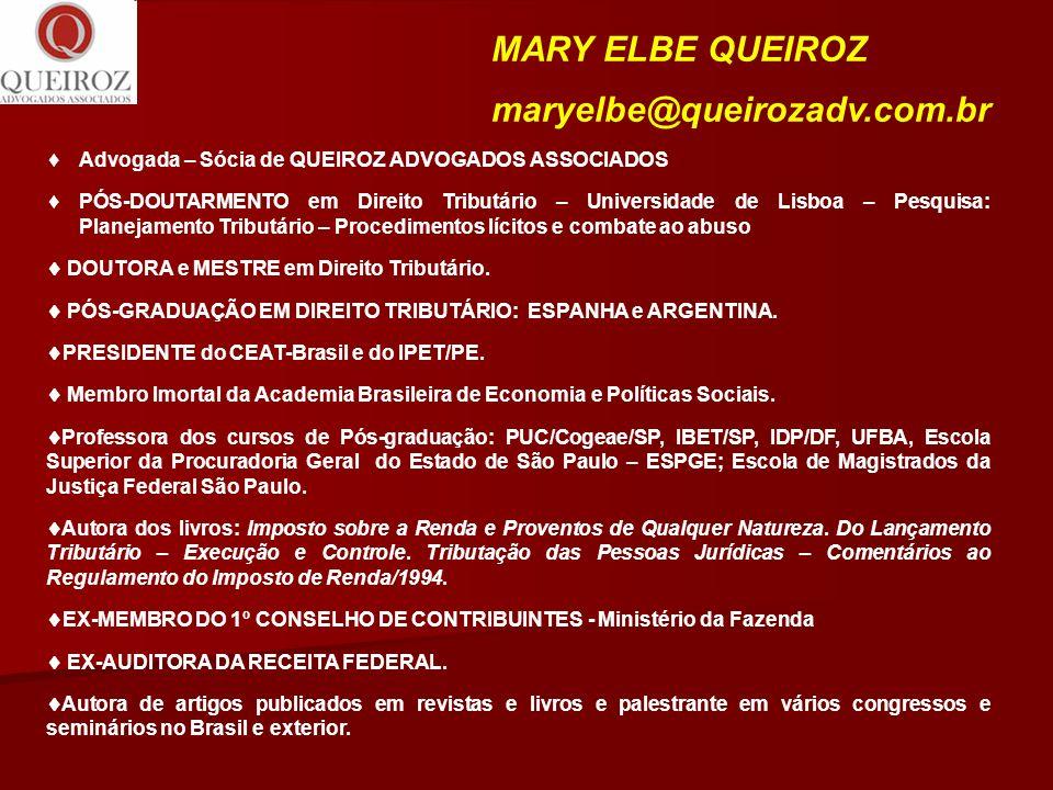 MARY ELBE QUEIROZ maryelbe@queirozadv.com.br Advogada – Sócia de QUEIROZ ADVOGADOS ASSOCIADOS PÓS-DOUTARMENTO em Direito Tributário – Universidade de