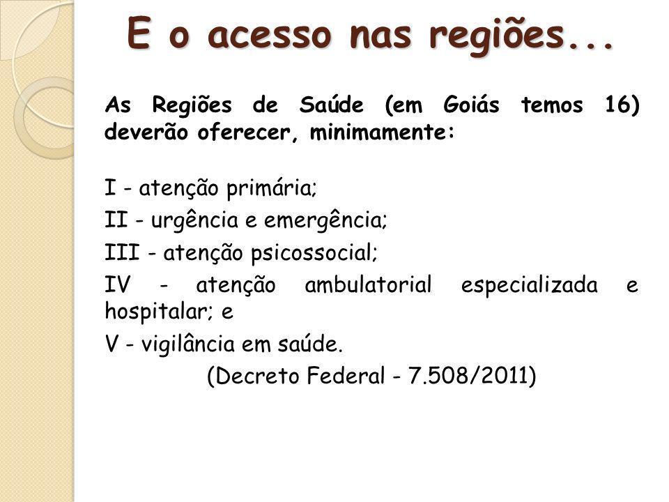 As Regiões de Saúde (em Goiás temos 16) deverão oferecer, minimamente: I - atenção primária; II - urgência e emergência; III - atenção psicossocial; I