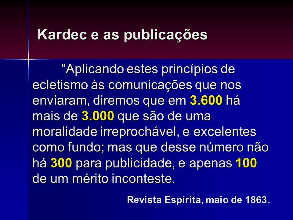 Kardec e as publicações Aplicando estes princípios de ecletismo às comunicações que nos enviaram, diremos que em 3.600 há mais de 3.000 que são de uma