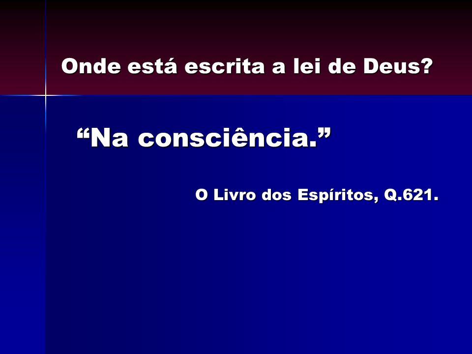 Na consciência. O Livro dos Espíritos, Q.621. Onde está escrita a lei de Deus?