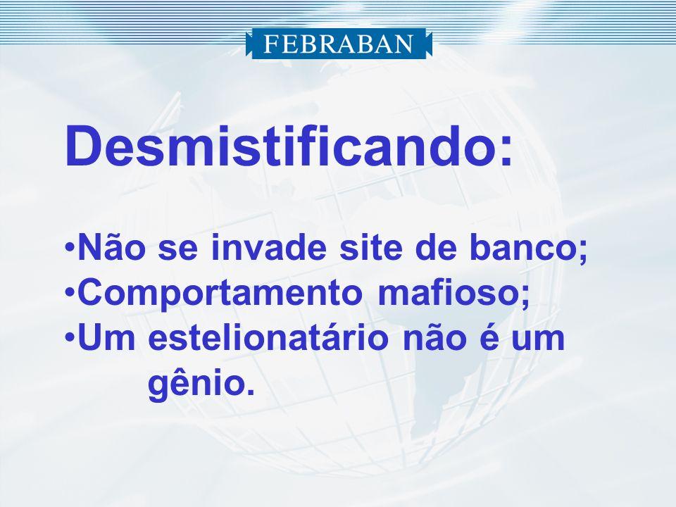 Desmistificando: Não se invade site de banco; Comportamento mafioso; Um estelionatário não é um gênio.