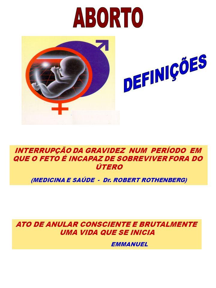 INTERRUPÇÃO DA GRAVIDEZ NUM PERÍODO EM QUE O FETO É INCAPAZ DE SOBREVIVER FORA DO ÚTERO (MEDICINA E SAÚDE - Dr. ROBERT ROTHENBERG) ATO DE ANULAR CONSC