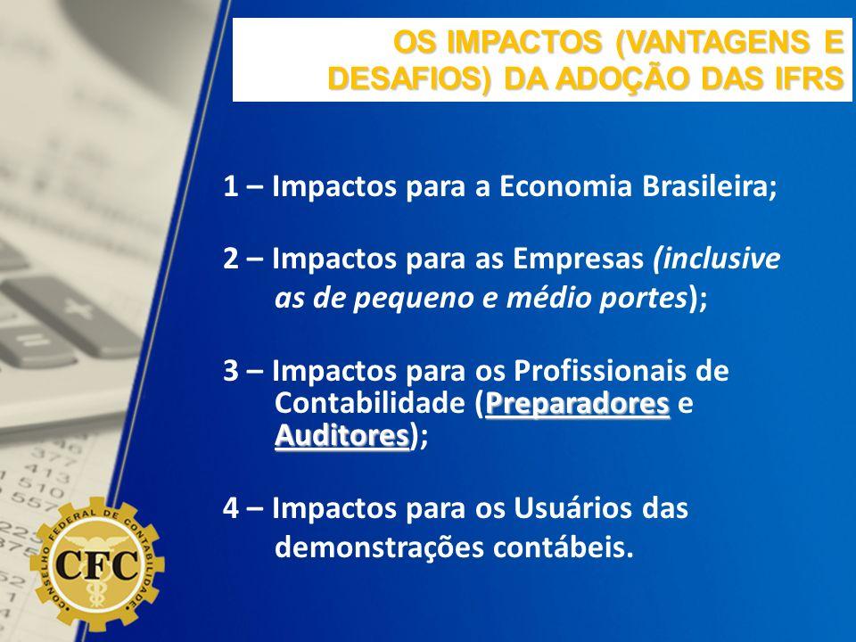 OS IMPACTOS (VANTAGENS E DESAFIOS) DA ADOÇÃO DAS IFRS 1 – Impactos para a Economia Brasileira; 2 – Impactos para as Empresas (inclusive as de pequeno