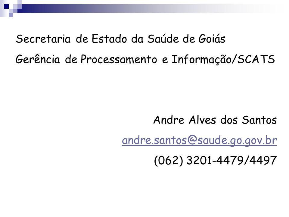 Secretaria de Estado da Saúde de Goiás Gerência de Processamento e Informação/SCATS Andre Alves dos Santos andre.santos@saude.go.gov.br (062) 3201-447
