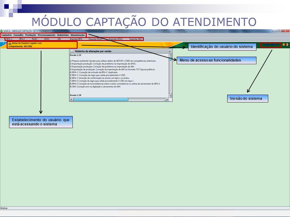 MÓDULO CAPTAÇÃO DO ATENDIMENTO Tela Principal Menu de acesso as funcionalidades Identificação do usuário do sistema Estabelecimento do usuário que est
