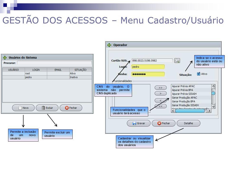 GESTÃO DOS ACESSOS – Menu Cadastro/Usuário Permite a inclusão de um novo usuário Permite excluir um usuário Funcionalidades que o usuário terá acesso