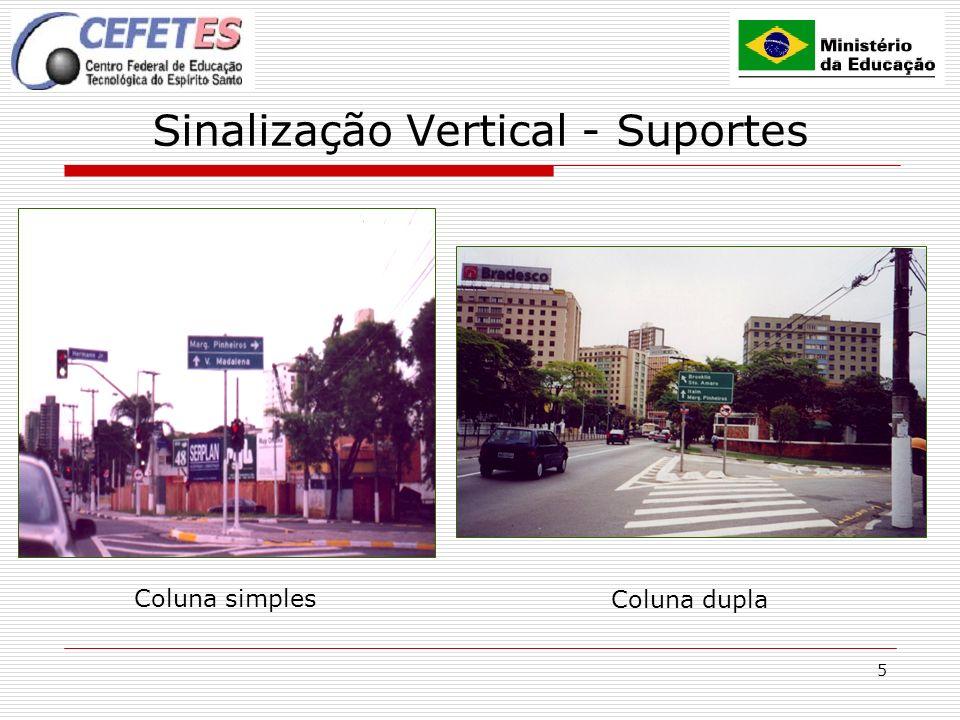 5 Sinalização Vertical - Suportes Coluna simples Coluna dupla