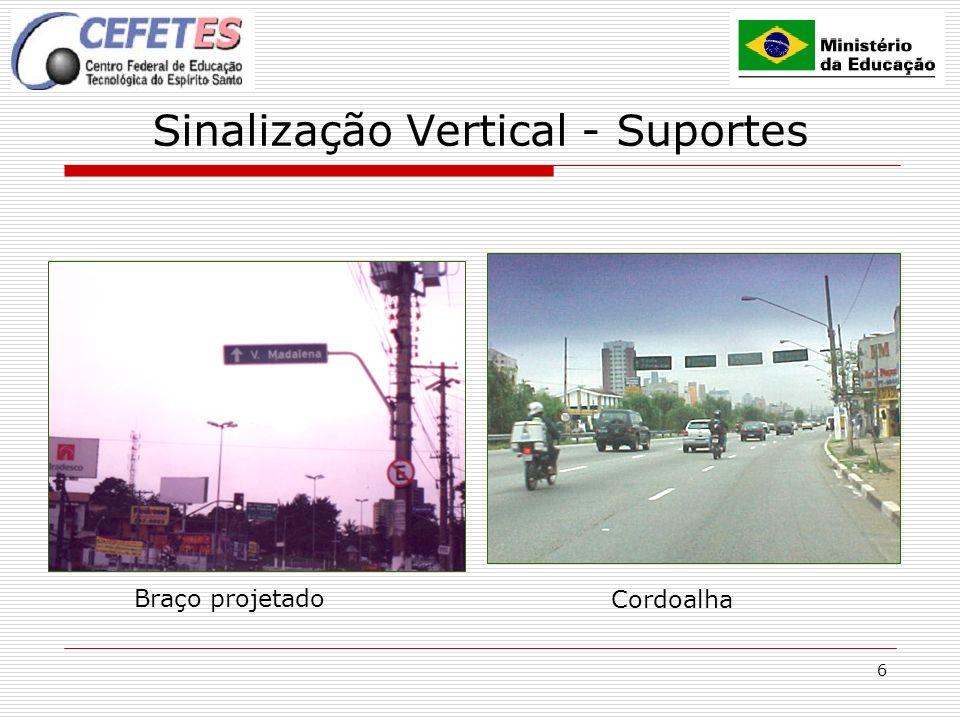 6 Sinalização Vertical - Suportes Braço projetado Cordoalha