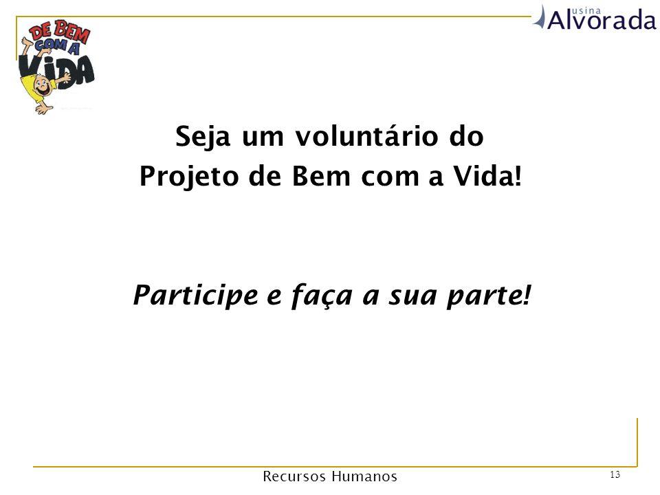 Recursos Humanos 13 Seja um voluntário do Projeto de Bem com a Vida! Participe e faça a sua parte!