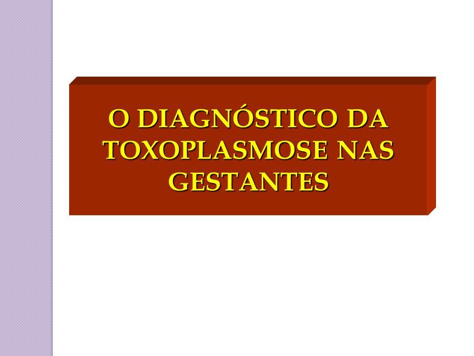 O DIAGNÓSTICO DA TOXOPLASMOSE NAS GESTANTES