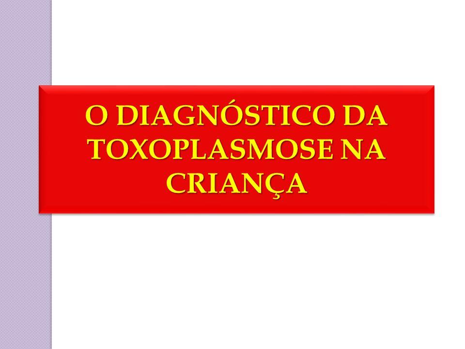 O DIAGNÓSTICO DA TOXOPLASMOSE NA CRIANÇA