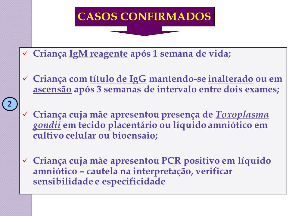 Criança IgM reagente após 1 semana de vida; Criança com título de IgG mantendo-se inalterado ou em ascensão após 3 semanas de intervalo entre dois exa