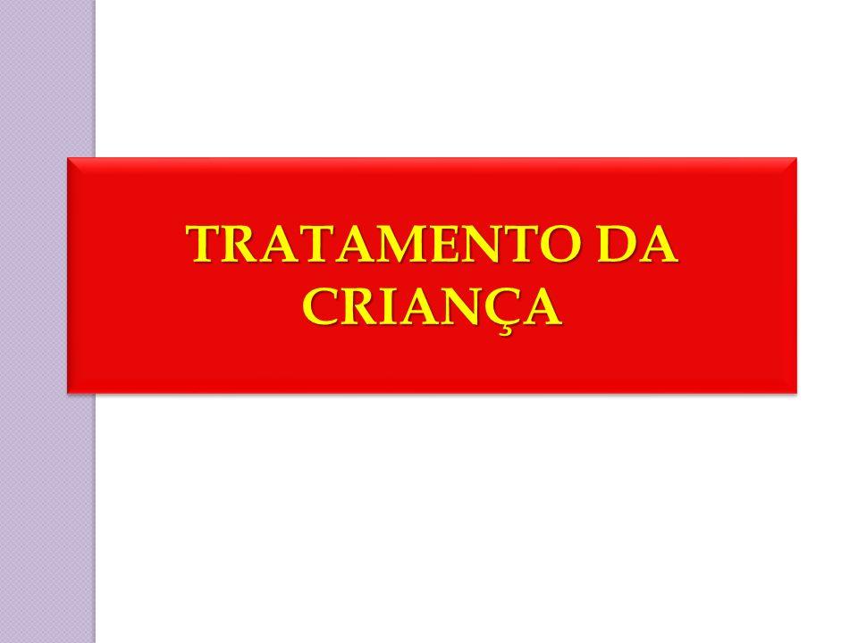TRATAMENTO DA CRIANÇA