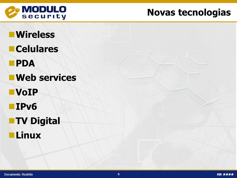 8 Documento RestritoRN #### Novas tecnologias Wireless Celulares PDA Web services VoIP IPv6 TV Digital Linux