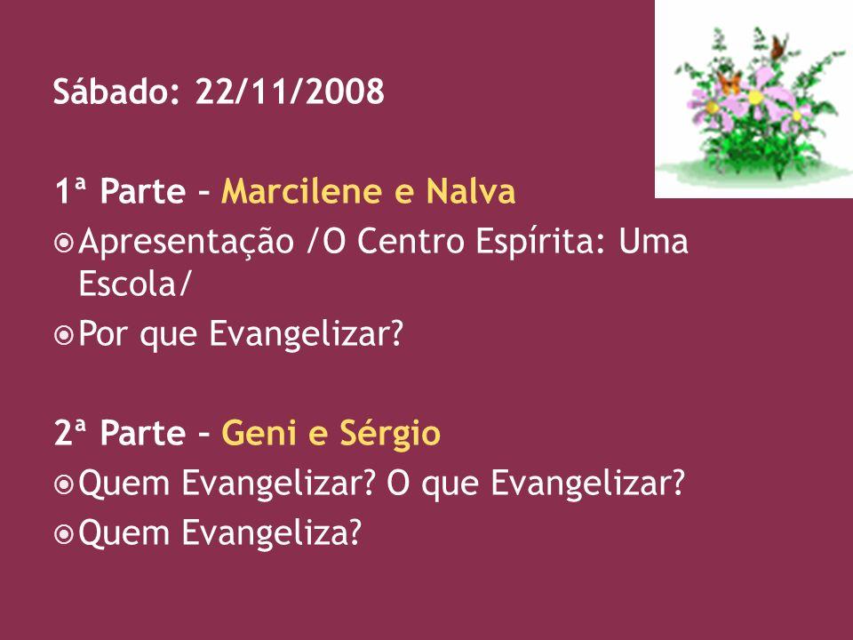 Sábado: 22/11/2008 1ª Parte – Marcilene e Nalva Apresentação /O Centro Espírita: Uma Escola/ Por que Evangelizar.