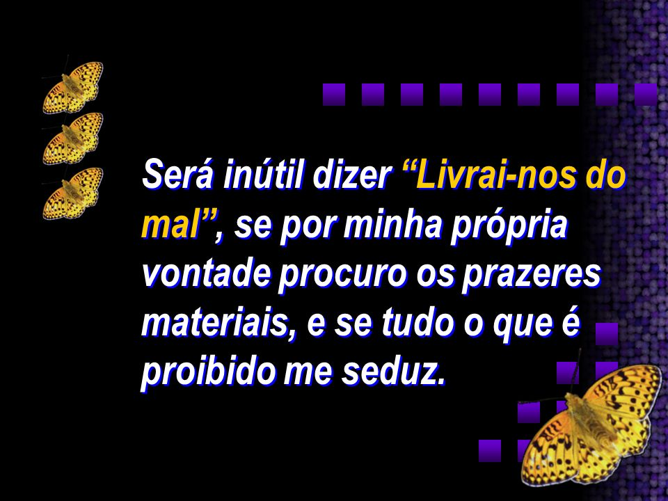 Livrai-nos do mal...