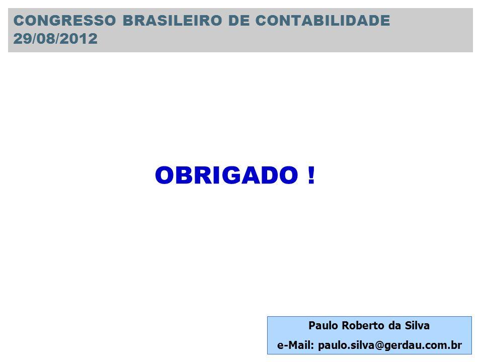 OBRIGADO ! CONGRESSO BRASILEIRO DE CONTABILIDADE 29/08/2012 Paulo Roberto da Silva e-Mail: paulo.silva@gerdau.com.br
