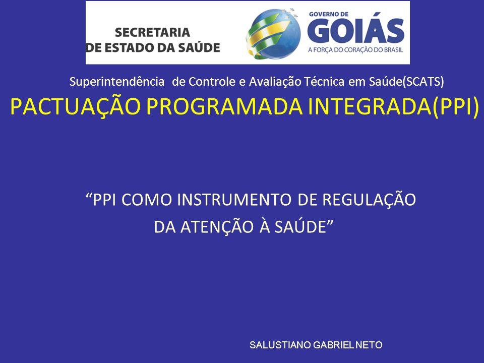 Superintendência de Controle e Avaliação Técnica em Saúde(SCATS) PACTUAÇÃO PROGRAMADA INTEGRADA(PPI) PPI COMO INSTRUMENTO DE REGULAÇÃO DA ATENÇÃO À SA