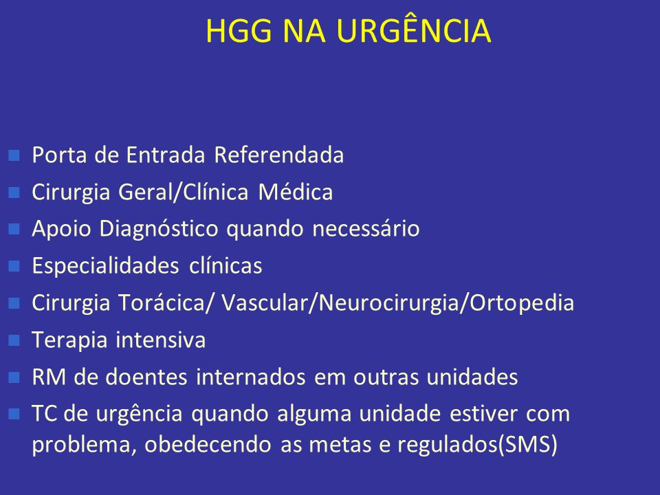 HGG NA URGÊNCIA Porta de Entrada Referendada Cirurgia Geral/Clínica Médica Apoio Diagnóstico quando necessário Especialidades clínicas Cirurgia Toráci