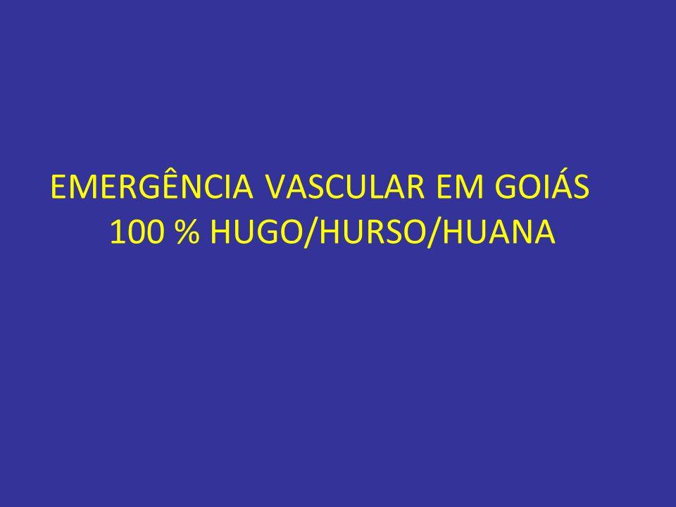 EMERGÊNCIA VASCULAR EM GOIÁS 100 % HUGO/HURSO/HUANA