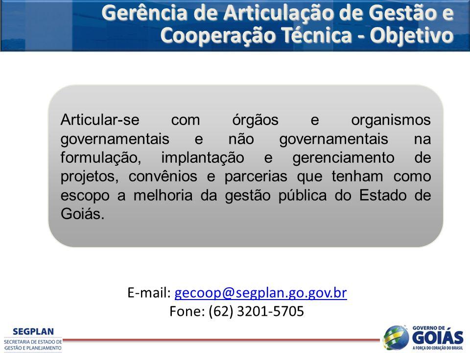 Gerência de Articulação de Gestão e Cooperação Técnica - Objetivo Articular-se com órgãos e organismos governamentais e não governamentais na formulaç