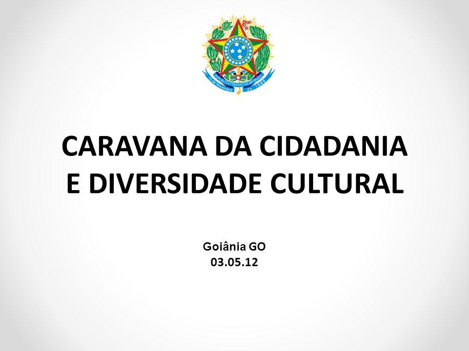 CARAVANA DA CIDADANIA E DIVERSIDADE CULTURAL Goiânia GO 03.05.12