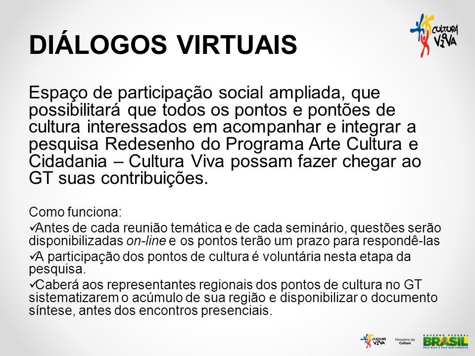 DIÁLOGOS VIRTUAIS Espaço de participação social ampliada, que possibilitará que todos os pontos e pontões de cultura interessados em acompanhar e inte