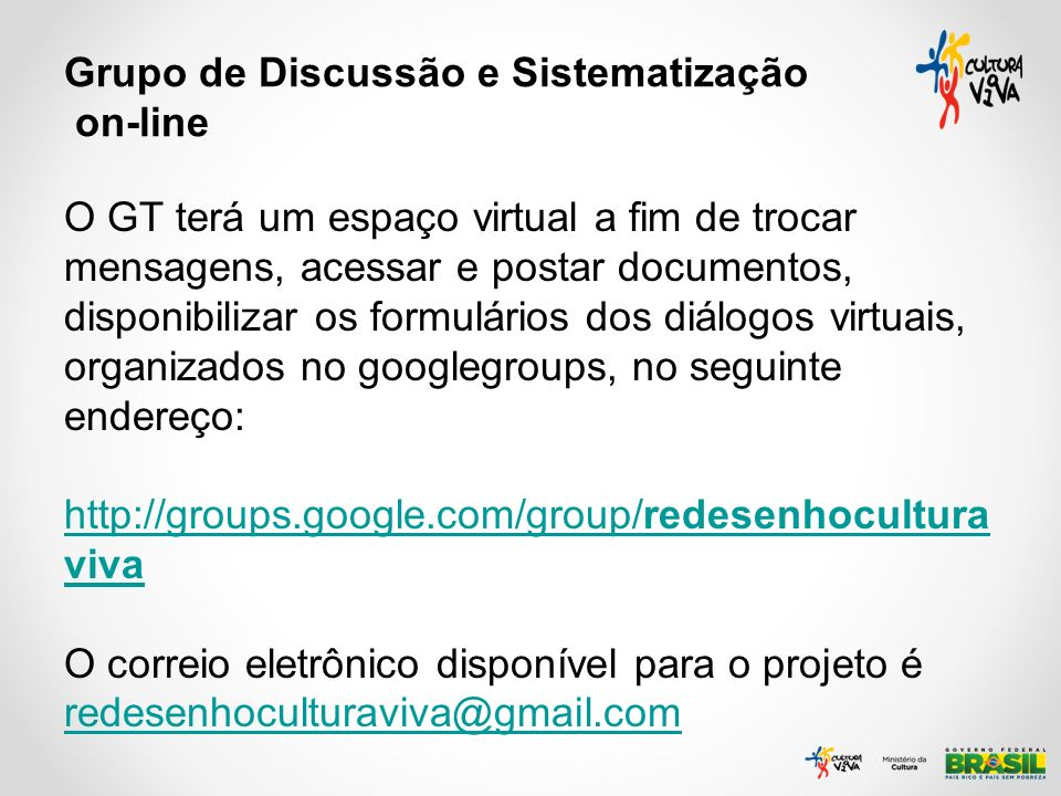 Grupo de Discussão e Sistematização on-line O GT terá um espaço virtual a fim de trocar mensagens, acessar e postar documentos, disponibilizar os form