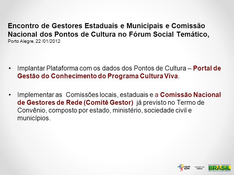 Encontro de Gestores Estaduais e Municipais e Comissão Nacional dos Pontos de Cultura no Fórum Social Temático, Porto Alegre, 22 /01/2012 Implantar Pl