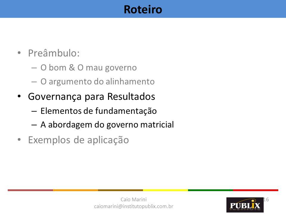 Caio Marini caiomarini@institutopublix.com.br 16 Preâmbulo: – O bom & O mau governo – O argumento do alinhamento Governança para Resultados – Elemento