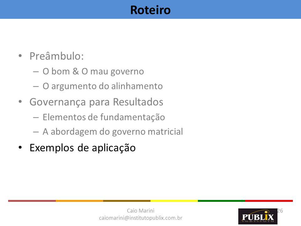 Caio Marini caiomarini@institutopublix.com.br 26 Preâmbulo: – O bom & O mau governo – O argumento do alinhamento Governança para Resultados – Elemento